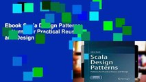 Ebook Scala Design Patterns: Patterns for Practical Reuse and Design Full