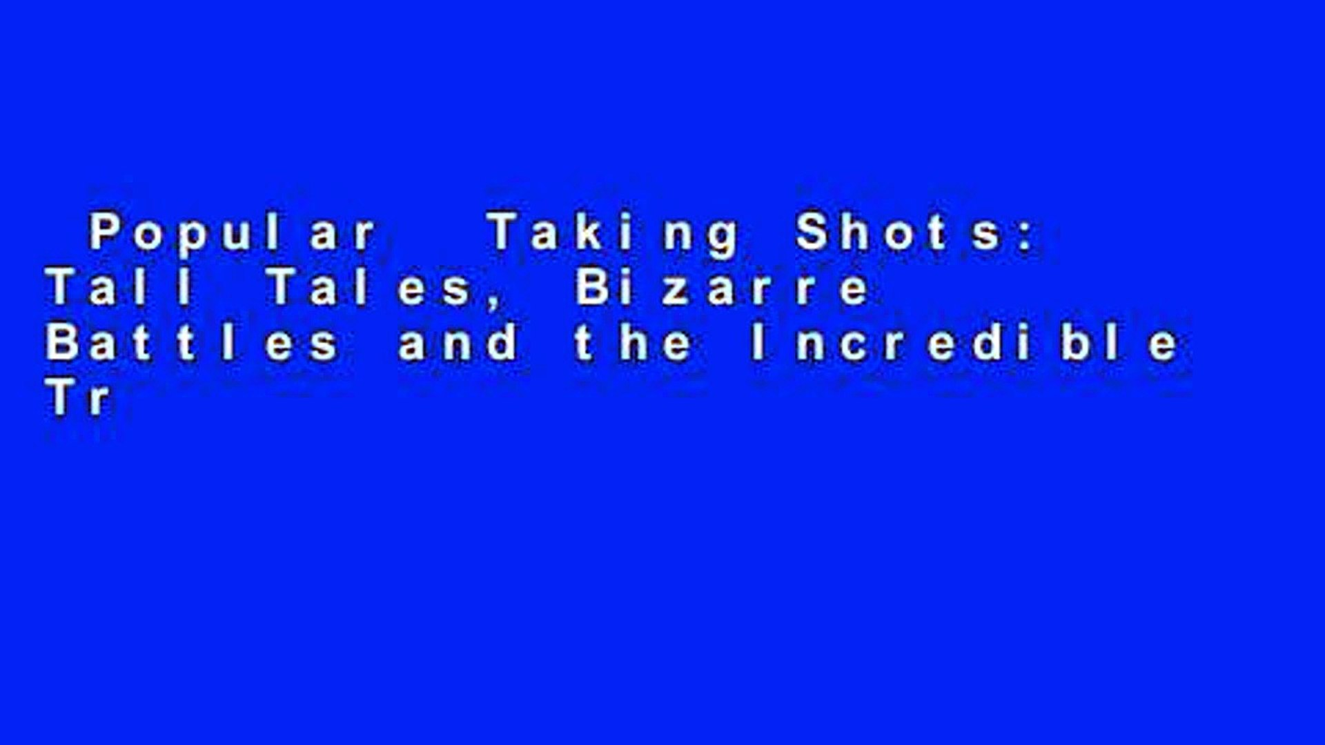 and the Incredible Truth About the NBA Taking Shots Tall Tales Bizarre Battles