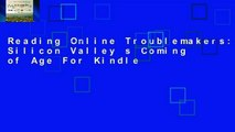 Reading Online Troublemakers: Silicon Valley s Coming of Age For Kindle