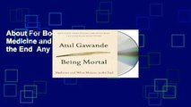 About For Books  Being Mortal: Medicine and What Matters in the End  Any Format