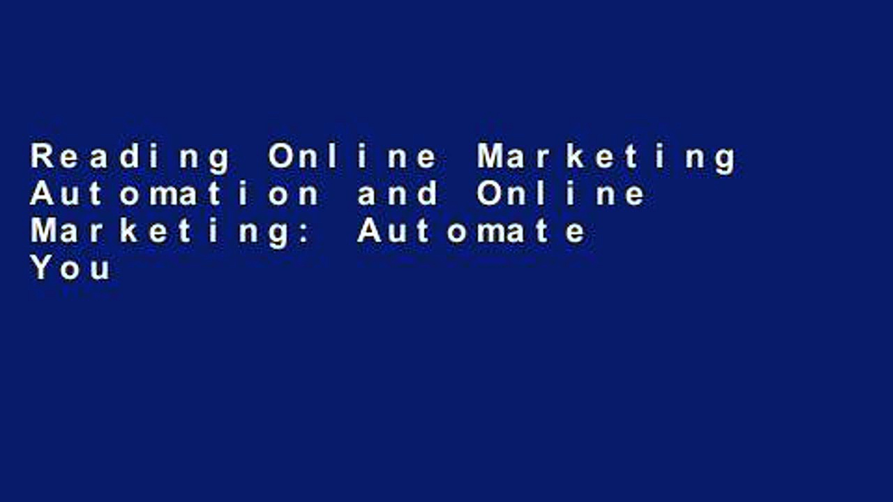 Reading Online Marketing Automation and Online Marketing: Automate Your Business through Marketing