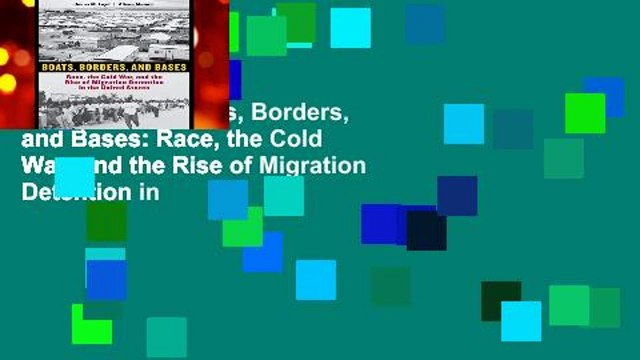 Best ebook  Boats, Borders, and Bases: Race, the Cold War, and the Rise of Migration Detention in