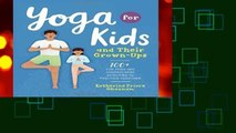 New Releases Yoga for Kids and Their Grown-Ups: 100+ Fun Yoga and Mindfulness Activities to