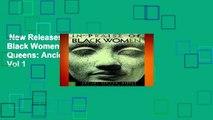 New Releases In Praise of Black Women v.1; Ancient African Queens: Ancient African Queens Vol 1