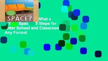 Complete acces  What s in Your Space?: 5 Steps for Better School and Classroom Design  Any Format