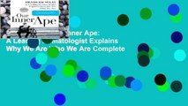 Full E-book  Our Inner Ape: A Leading Primatologist Explains Why We Are Who We Are Complete