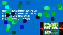 [book] New Mommy, Where Do Customers Come From?: How to Market to a New World of Connected Customers