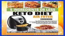 New Releases 5 Ingredients or less Keto Diet Air Fryer Cookbook: Top 99 Quick, Easy and Delicious