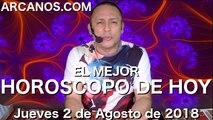 EL MEJOR HOROSCOPO DE HOY ARCANOS Jueves 2 de Agosto de 2018