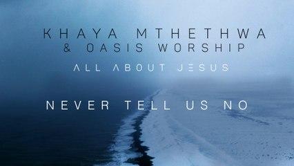 Khaya Mthethwa - Never Tell Us No