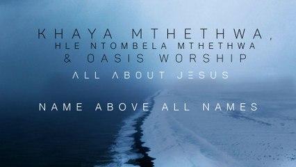 Khaya Mthethwa - Name Above All Names
