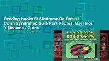 Reading books El Sindrome De Down / Down Syndrome: Guia Para Padres, Maestros Y Medicos / Guide