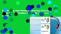 Readinging new Adobe Photoshop Elements 6 and Adobe Premiere Elements 4 Classroom in a Book