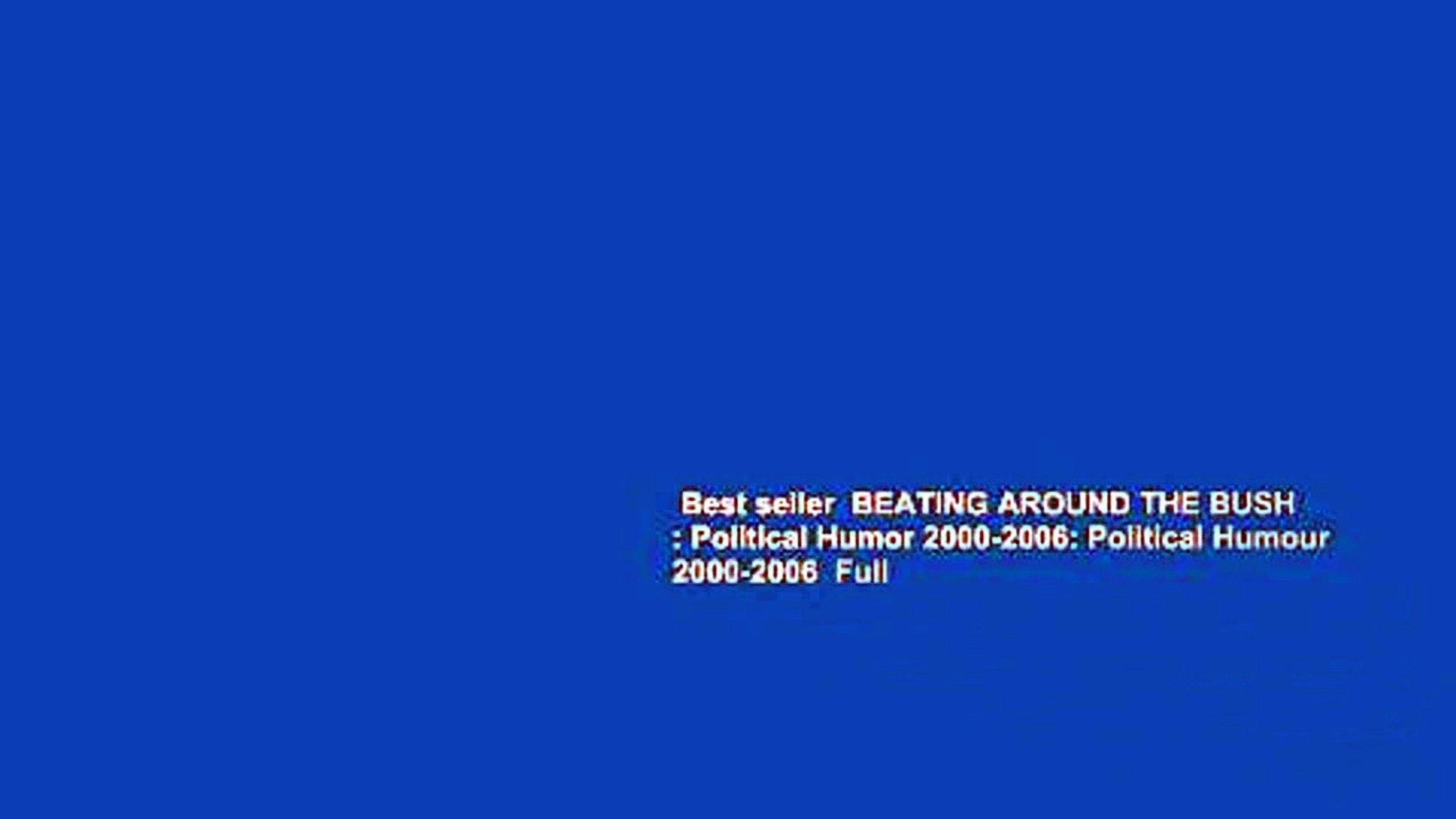 Best seller  BEATING AROUND THE BUSH : Political Humor 2000-2006: Political Humour 2000-2006  Full