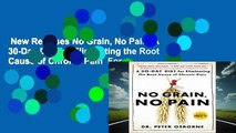 New Releases No Grain, No Pain: A 30-Day Diet for Eliminating the Root Cause of Chronic Pain  For