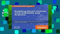 New Releases Building Smart Drones with ESP8266 and Arduino: Build exciting drones by leveraging