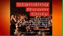 Best ebook  Standing Room Only: Marketing Insights for Engaging Performing Arts Audiences
