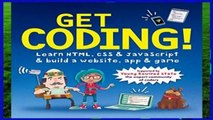 Best ebook  Get Coding!: Learn Html, CSS   JavaScript   Build a Website, App   Game  For Kindle