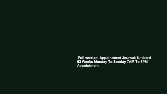 Full version  Appointment Journal: Undated 52 Weeks Monday To Sunday 7AM To 8PM Appointment