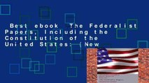 Best ebook  The Federalist Papers, Including the Constitution of the United States: (New