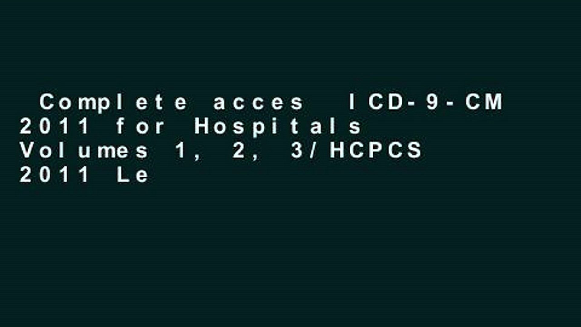 Complete acces  ICD-9-CM 2011 for Hospitals Volumes 1, 2, 3/HCPCS 2011 Level II/CPT 2011  Review