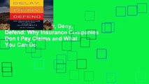 Best ebook  Delay, Deny, Defend: Why Insurance Companies Don t Pay Claims and What You Can Do