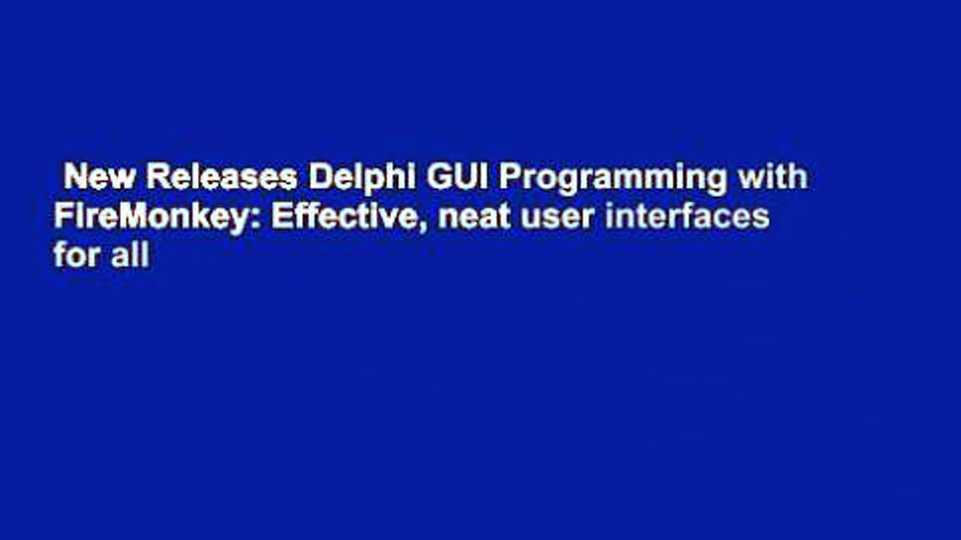 New Releases Delphi GUI Programming with FireMonkey: Effective, neat user  interfaces for all