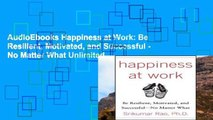 AudioEbooks Happiness at Work: Be Resilient, Motivated, and Successful - No Matter What Unlimited