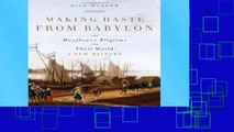 Get Full Making Haste from Babylon: The Mayflower Pilgrims and Their World: A New History Unlimited