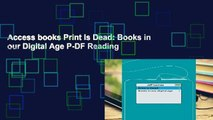 Access books Print Is Dead: Books in our Digital Age P-DF Reading