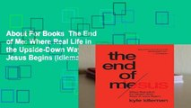 About For Books  The End of Me: Where Real Life in the Upside-Down Ways of Jesus Begins (Idleman