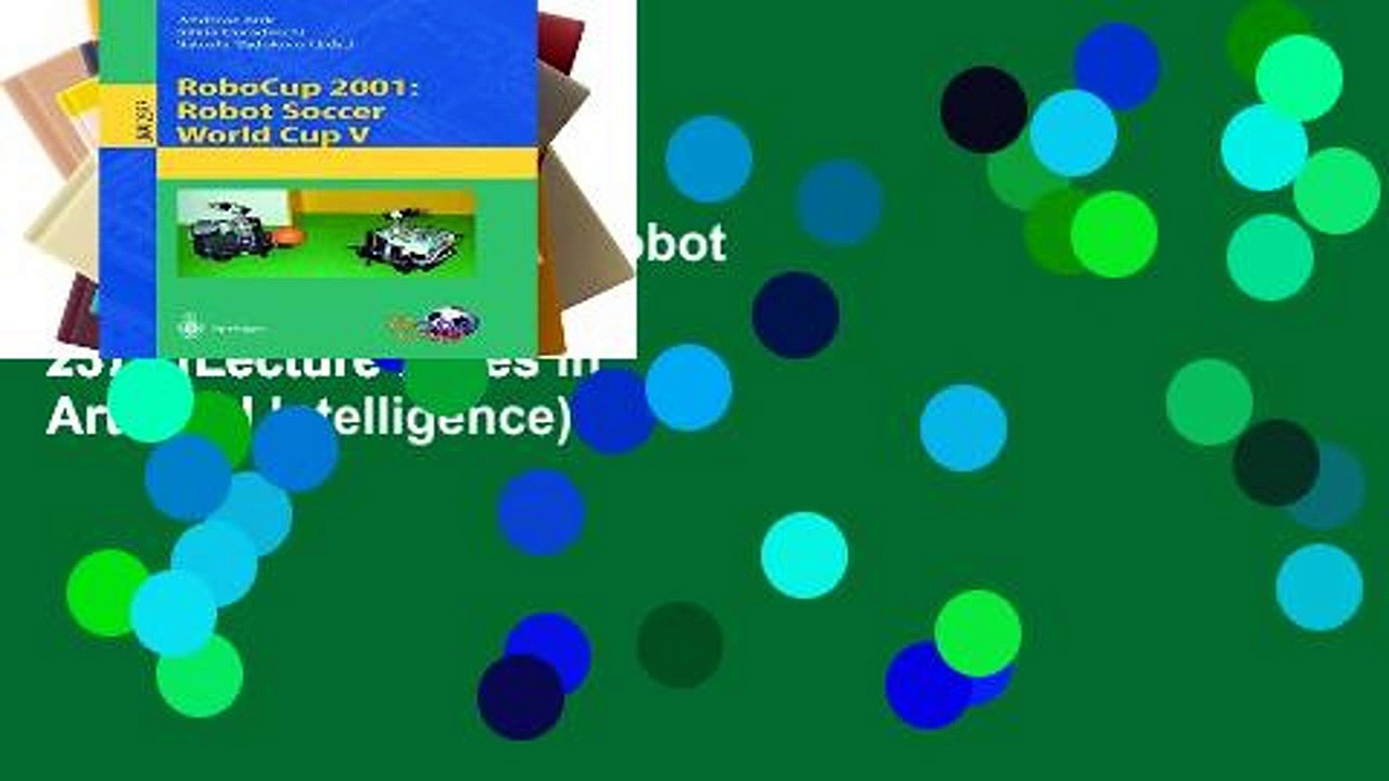 View RoboCup 2001: Robot Soccer World Cup V: v. 2377 (Lecture Notes in Artificial Intelligence)