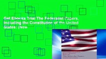 Get Ebooks Trial The Federalist Papers, Including the Constitution of the United States: (New