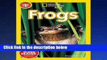 Get Full National Geographic Kids Readers: Frogs (National Geographic Kids Readers: Level 1 ) P-DF
