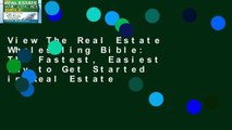 View The Real Estate Wholesaling Bible: The Fastest, Easiest Way to Get Started in Real Estate