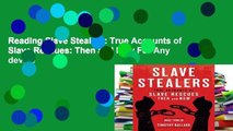 Reading Slave Stealers: True Accounts of Slave Rescues: Then and Now For Any device