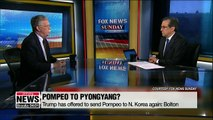 Trump has offered to send Pompeo to North Korea again: Bolton