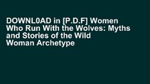 DOWNL0AD in [P.D.F] Women Who Run With the Wolves: Myths and Stories of the Wild Woman Archetype