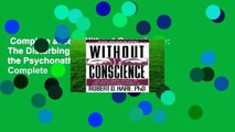 Complete acces  Without Conscience: The Disturbing World of the Psychopaths Among Us Complete