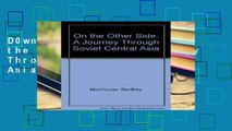 D0wnload Online On the Other Side: A Journey Through Soviet Central Asia For Any device