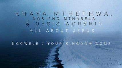 Khaya Mthethwa - Ngcwele / Your Kingdom Come