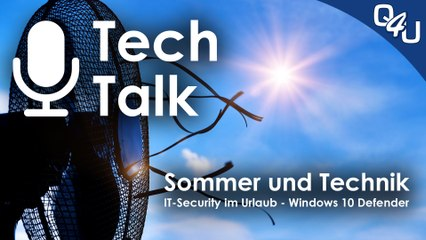 Sommerhitze und Technik, IT-Security im Urlaub, Windows 10 Defender - QSO4YOU Tech Talk #6