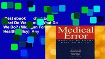 Best ebook  Medical Error: What Do We Know? What Do We Do? (Michigan Forum on Health Policy)  Any
