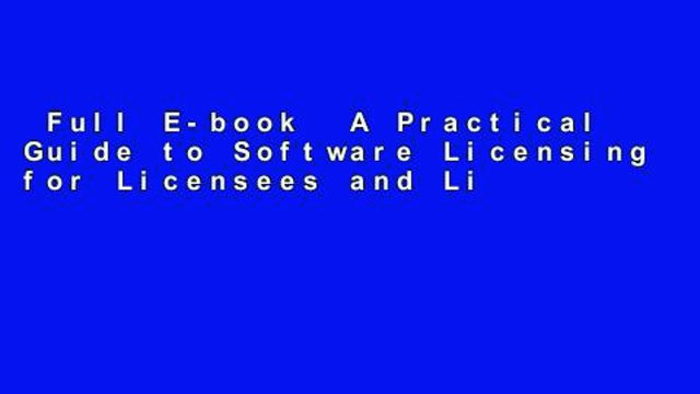 Full E-book  A Practical Guide to Software Licensing for Licensees and Licensors  For Full