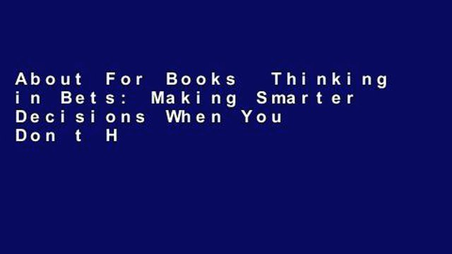 About For Books  Thinking in Bets: Making Smarter Decisions When You Don t Have All the Facts  For