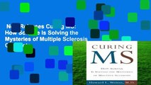 New Releases Curing MS: How Science Is Solving the Mysteries of Multiple Sclerosis Complete