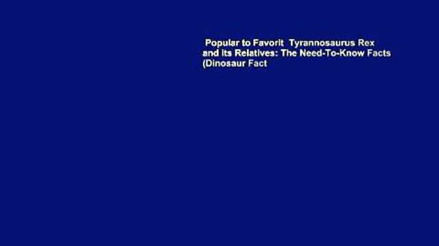 Popular to Favorit  Tyrannosaurus Rex and Its Relatives: The Need-To-Know Facts (Dinosaur Fact