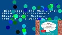 Best ebook  The Whole-Brain Child: 12 Revolutionary Strategies to Nurture Your Child s Developing