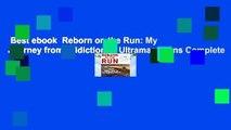 Best ebook  Reborn on the Run: My Journey from Addiction to Ultramarathons Complete
