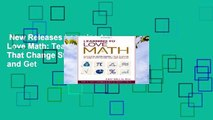 New Releases Learning to Love Math: Teaching Strategies That Change Student Attitudes and Get